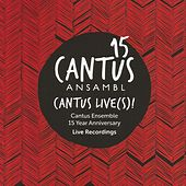 Cantus 15 Live(s) by Cantus Ensemble