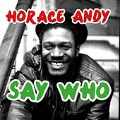 Say Who by Horace Andy