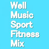Well Music Sport Fitness Mix (34 Tracks) by Various Artists