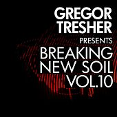 Gregor Tresher Pres. Breaking New Soil Vol. 10 by Various Artists
