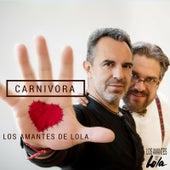 Carnivora de Los Amantes De Lola