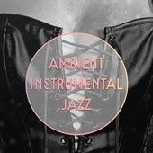 Ambient Instrumental Jazz – Instrumental Love Songs, Romantic Piano, Sensual Guitar, Sexy Saxophone by The Jazz Instrumentals