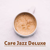Cafe Jazz Deluxe – Chilled Cafe Jazz Music, Smooth Jazz for Cafe, Restaurant, Instrumental Lounge by Relaxing Piano Music