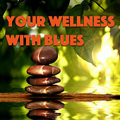 Your Wellness With Blues by Various Artists