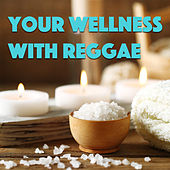 Your Wellness With Reggae by Various Artists
