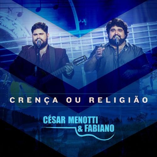 Crença ou Religião de César Menotti & Fabiano