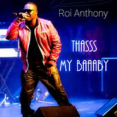 Thasss My Baaaby by Roi Anthony