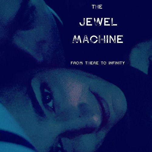 From There to Infinity by The Jewel Machine