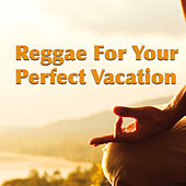 Reggae For Your Perfect Vacation by Various Artists