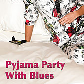 Pyjama Party With Blues by Various Artists