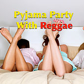 Pyjama Party With Reggae by Various Artists