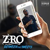 Between the Tweets by Z-Ro