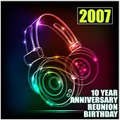 2007 (10 Year Anniversary Reunion Birthday) by Various Artists