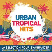 Urban Tropical Hits : La sélection pour s'ambiancer Caribbean Trap, Urban Pop, Kizomba, Reggaeton... by Various Artists