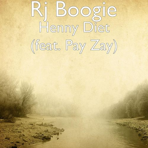 Henny Diet (feat. Pay Zay) by Rj Boogie