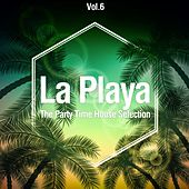 La Playa, Vol. 6 (The Party Time House Selection) de Various Artists