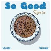 So Good (Tony Clarke Remix) by Tje Austin