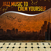 Jazz Music to Calm Yourself – Rest with Jazz, Stress Relief, Calm Your Mind, Soothing Music by New York Jazz Lounge