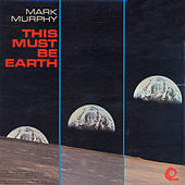 This Must Be Earth de Mark Murphy