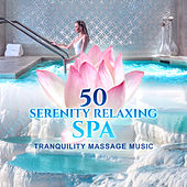 50 Serenity Relaxing Spa: Tranquility Massage Music, Waves, Birds, Rain, Sound of Nature for Relaxation by Various Artists