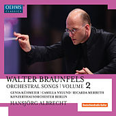 Braunfels: Orchestral Songs, Vol. 2 by Various Artists