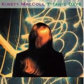 Titanic Days by Kirsty MacColl