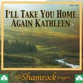 I'll Take You Home Again Kathleen by The Shamrock Singers