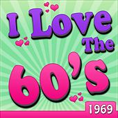 I Love The 60's - 1969 von Various Artists
