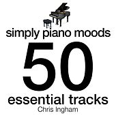 Simply Piano Moods - 50 Essential Tracks by Chris Ingham