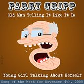 Old Man Telling It Like It Is: Parry Gripp Song of the Week for November 4, 2008 - Single by Parry Gripp