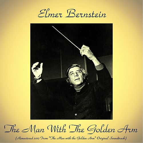 The Man with the Golden Arm (Remastered 2017 from 'The Man with the Golden Arm' Original Soundtrack) de Elmer Bernstein