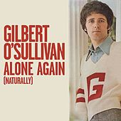Alone Again (Naturally) by Gilbert O'Sullivan