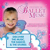 My Favourite Ballet Music: The Perfect Guide for Little Ballerinas di Various Artists