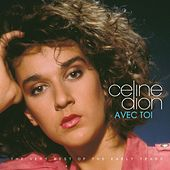 Avec toi - The Very Best of the Early Years by Celine Dion