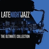Late Night Jazz: The Ultimate Collection by Various Artists