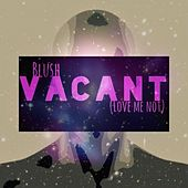 Vacant (Love Me Not) by Blush