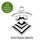 Electrica Fiesta - Latin Flavoured Techhouse Tracks by Various Artists