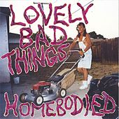 Homebodied by The Lovely Bad Things