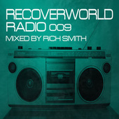 Recoverworld Radio 009 (Mixed by Rich Smith) by Various Artists