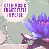 Calm Music to Meditate in Peace – Soft Relaxing Music, Peaceful Sounds for Inner Harmony, Stress Relief, Buddha Lounge by Meditation Awareness