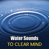 Water Sounds to Clear Mind – Relaxing Nature Sounds, Music to Relax, Rest Yourself, Harmony Waves by Nature Sound Series