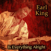 Is Everything Alright by Earl King