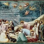 Jerusalem Matins - Myron Fedoriw (Lamentations at the Tomb) by Roman Hurko