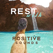 Rest with Positive Sounds – New Age Relaxing Music, Sounds to Rest, Mind Relaxation, Peaceful Waves von Soothing Sounds