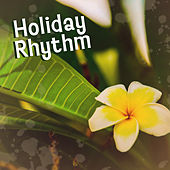 Holiday Rhythm – Chill Out Music, Peaceful Sounds of Sea, Beach Chill, Sun, Sand, Ibiza Lounge, Cocktails & Drinks, Summertime by Chillout Lounge