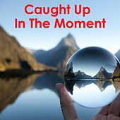 Caught Up In The Moment de Various Artists