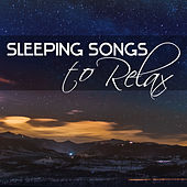 Sleeping Songs to Relax – Inner Relaxation, Soothing Sounds, Music to Calm Emotions, Relax with Nature by Sleep Sound Library
