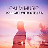 Calm Music to Fight with Stress – Calm Down & Relax, New Age Music, No More Stress, Inner Calmness by Reiki