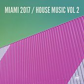 Miami 2017 House Music, Vol. 2 by Various Artists