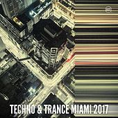 Techno & Trance Miami 2017 by Various Artists
